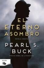 Buck, Pearl S. El eterno asombro The Eternal Wonder