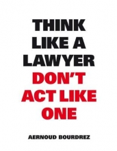 Aernoud Bourdrez , Think like a lawyer don t act like one