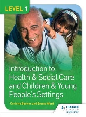 Corinne Barker,   Emma Ward,Level 1 Introduction to Health & Social Care and Children & Young People`s Settings