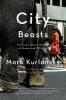 Kurlansky, Mark, City Beasts