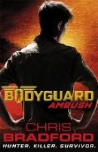 Chris Bradford Bodyguard: Ambush (Book 3)