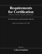 Frankhart, Colleen Requirements for Certification of Teachers, Counselors, Librarians, Administrators for Elementary and Secondary Schools, Eighty-Second Edition, 2017-2018