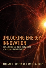 Lester, Richard K. Unlocking Energy Innovation - How America Can Build a Low-Cost, Low-Carbon Energy System