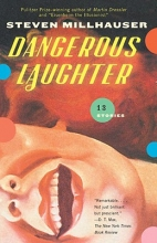 Millhauser, Steven Dangerous Laughter