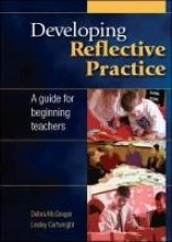 Debra McGregor,   Lesley Cartwright Developing Reflective Practice: A Guide for Beginning Teachers