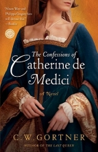 Gortner, C. W. The Confessions of Catherine De Medici