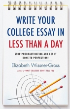 Wissner-Gross, Elizabeth Write Your College Essay in Less Than a Day