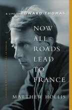 Hollis, Matthew Now All Roads Lead to France - A Life of Edward Thomas
