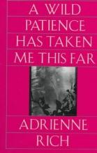 Adrienne Rich A Wild Patience Has Taken Me This Far