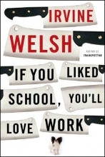Welsh, Irvine If You Liked School, You`ll Love Work