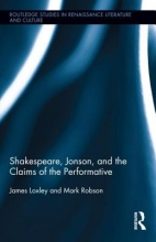 Loxley, James,   Robson, Mark Shakespeare, Jonson, and the Claims of the Performative