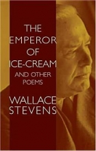 Stevens, Wallace The Emperor of Ice-Cream and Other Poems
