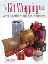 Caroline Birkett The Gift Wrapping Book: Over 150 Ideas for All Occasions
