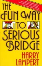Lampert, Harry The Fun Way to Serious Bridge