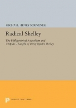 Scrivener, Mh Radical Shelley - The Philosophical Anarchism and Utopian Thought of Percy Bysshe Shelley