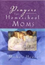 Howe, Michele Prayers for Homeschool Moms