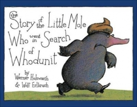 Holzwarth, Werner,   Erlbruch, Wolf The Story of the Little Mole Who Went in Search of Whodunit