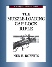 Roberts, Ned H. The Muzzle-Loading Cap Lock Rifle