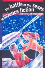 Larbalestier, Justine The Battle of the Sexes in Science Fiction