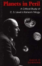 Downing, David C. Planets in Peril a Critical Study of C.S. Lewis`s Ransom Trilogy