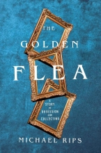 Michael Rips The Golden Flea - A Story of Obsession and Collecting