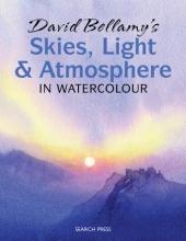 Bellamy, David David Bellamy`s Skies, Light and Atmosphere in Watercolour