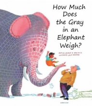 Van Os, Erik How Much Does the Gray in an Elephant Weigh?