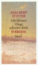 Stifter, Adalbert Die kleinen Dinge schreien drein. 59 Briefe