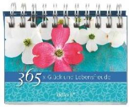 365 x Glück und Lebensfreude. Immerwährender Aufstellkalender