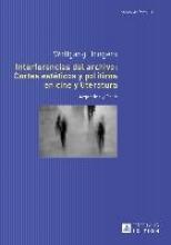 Bongers, Wolfgang Interferencias del archivo: Cortes estéticos y políticos en cine y literatura