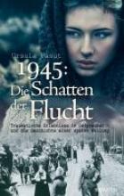 Paust, Ursula 1945: Schatten der Flucht