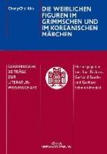 Kim, Chong-Chol Die weiblichen Figuren im Grimmschen und im koreanischen Märchen
