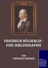 Seebass, Friedrich Friedrich H�lderlin - Eine Bibliographie