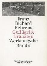 Behrens, Franz Richard Geflgelte Granaten. Gedichte, Gedanken, Sportstrophen, Kriegsberichte, Feldtagebcher