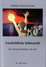 Kucher, Wilhelm Erhard Unsterbliche Sehnsucht