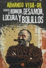 Vega-Gil, Armando Cuentos de horror, desamor, locura y bolillos Tales of Horror, Heartbreak, Madness and Reels