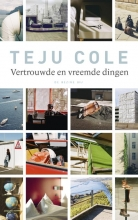 Teju  Cole Vertrouwde en vreemde dingen