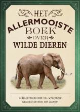Tom Jackson , Het allermooiste boek over wilde dieren