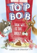 Harmen van Straaten , Top Bob - Van wie is die drol?