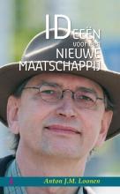 Anton J.M. Loonen , IDeeën voor een nieuwe maatschappij