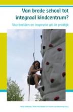 Yvonne van Westering Marja Valkestijn  Pieter Paul Bakker, Van brede school tot integraal kindcentrum?