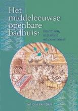 Fabiola van Dam , Het middeleeuwse openbare badhuis: fenomeen, metafoor, schouwtoneel