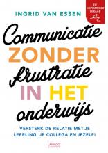 Ingrid van Essen , Communicatie zonder frustratie in het onderwijs