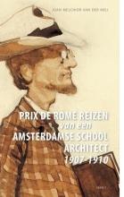 Joan Melchior van der Meij Prix de Romereizen van een Amsterdamse Schoolarchitect 1907-1910