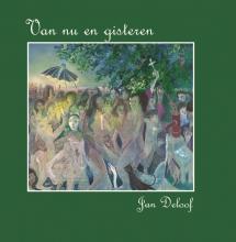Jan Deloof , Van nu en gisteren