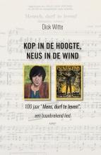 Dick  Witte `Kop in de hoogte, neus in de wind` 100 jaar `mens durf te leven!`, een baanbrekend lied