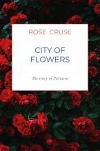 Rose Cruse , City of Flowers