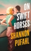 <b>Shannon Pufahl</b>,On Swift Horses