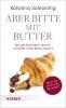 Schickling, Katarina,Aber bitte mit Butter