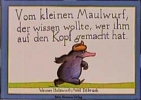 Holzwarth, Werner,Vom kleinen Maulwurf, der wissen wollte, wer ihm auf den Kopf gemacht hat